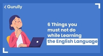 6 Things you MUST not do while Learning the English Language