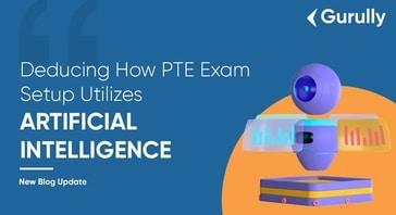 Deducing How PTE Exam Setup Utilizes Artificial Intelligence