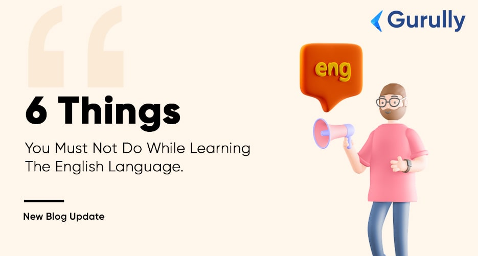 6-things-you-MUST-not-do-while-learning-the-English-language-gurully